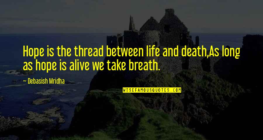 Life And Love And Death Quotes By Debasish Mridha: Hope is the thread between life and death,As