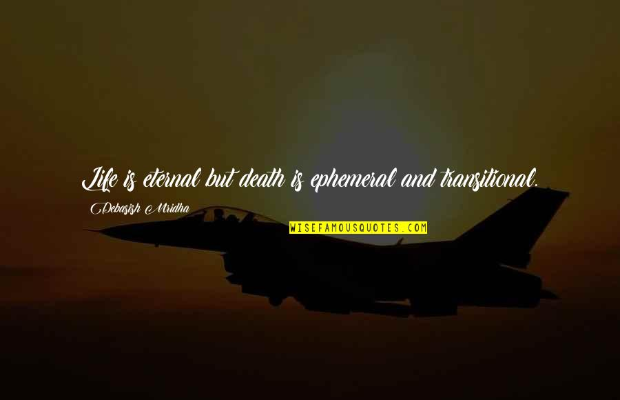 Life And Love And Death Quotes By Debasish Mridha: Life is eternal but death is ephemeral and