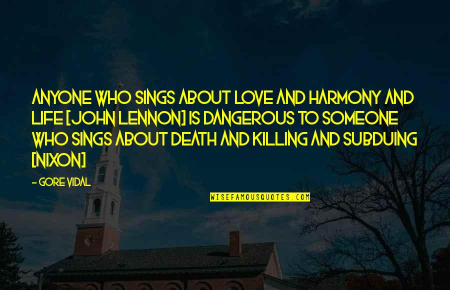 Life And Love And Death Quotes By Gore Vidal: Anyone who sings about love and harmony and