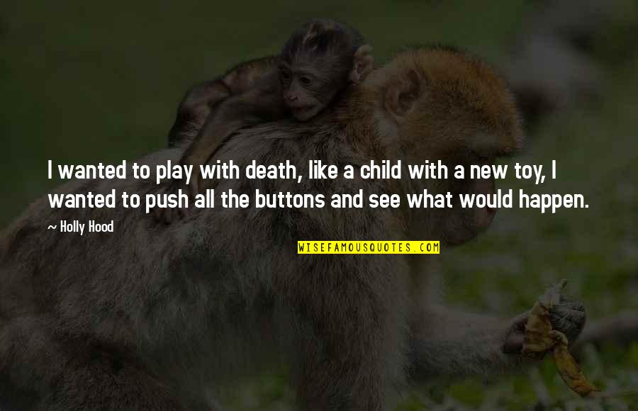 Life And Love And Death Quotes By Holly Hood: I wanted to play with death, like a