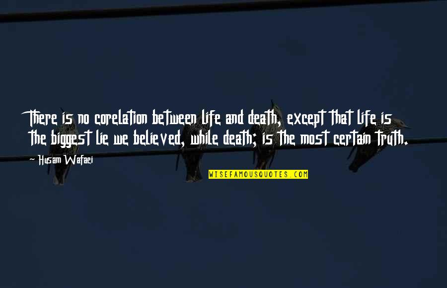 Life And Love And Death Quotes By Husam Wafaei: There is no corelation between life and death,