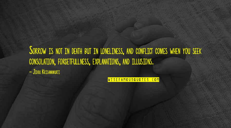 Life And Love And Death Quotes By Jiddu Krishnamurti: Sorrow is not in death but in loneliness,