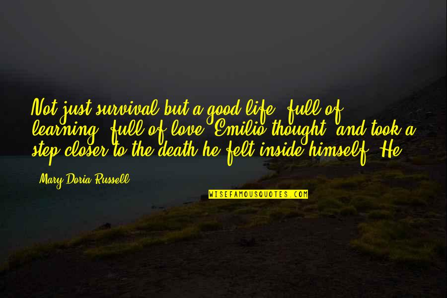 Life And Love And Death Quotes By Mary Doria Russell: Not just survival but a good life, full