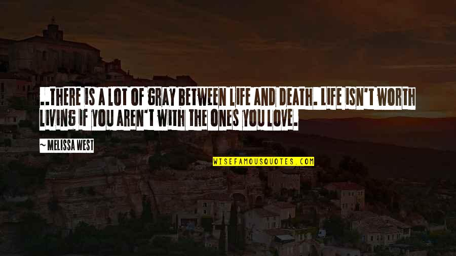 Life And Love And Death Quotes By Melissa West: ..there is a lot of gray between life