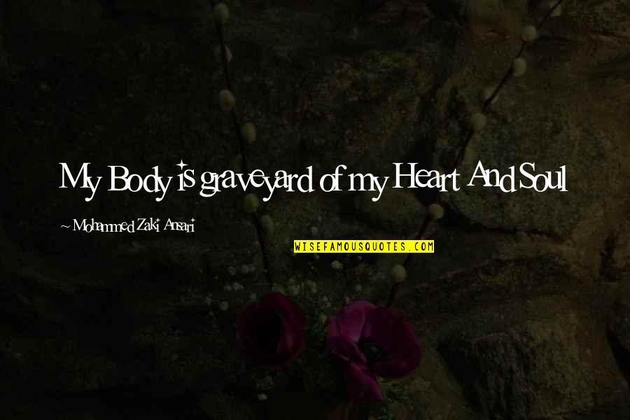 Life And Love And Death Quotes By Mohammed Zaki Ansari: My Body is graveyard of my Heart And