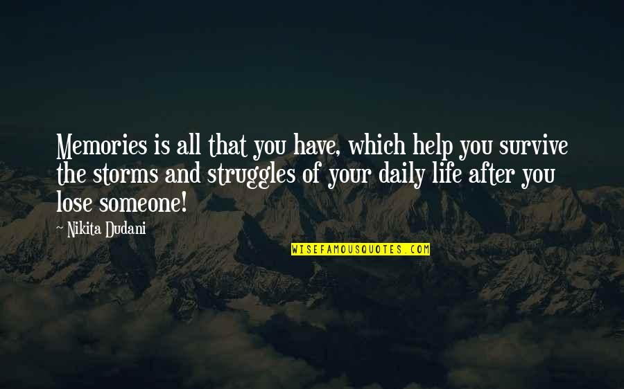 Life And Love And Death Quotes By Nikita Dudani: Memories is all that you have, which help