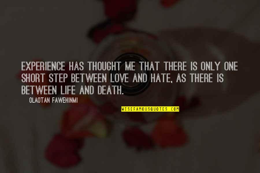 Life And Love And Death Quotes By Olaotan Fawehinmi: Experience has thought me that there is only