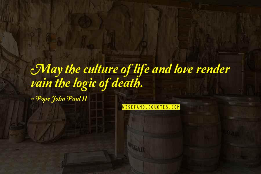 Life And Love And Death Quotes By Pope John Paul II: May the culture of life and love render