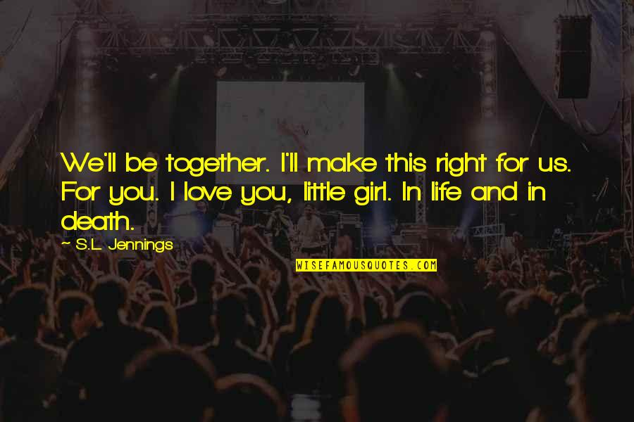 Life And Love And Death Quotes By S.L. Jennings: We'll be together. I'll make this right for