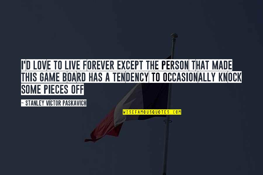 Life And Love And Death Quotes By Stanley Victor Paskavich: I'd love to live forever except the person
