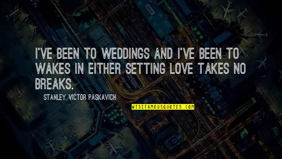 Life And Love And Death Quotes By Stanley Victor Paskavich: I've been to weddings and I've been to