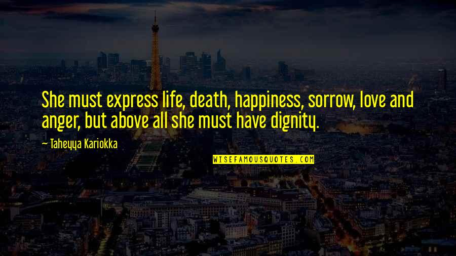 Life And Love And Death Quotes By Taheyya Kariokka: She must express life, death, happiness, sorrow, love