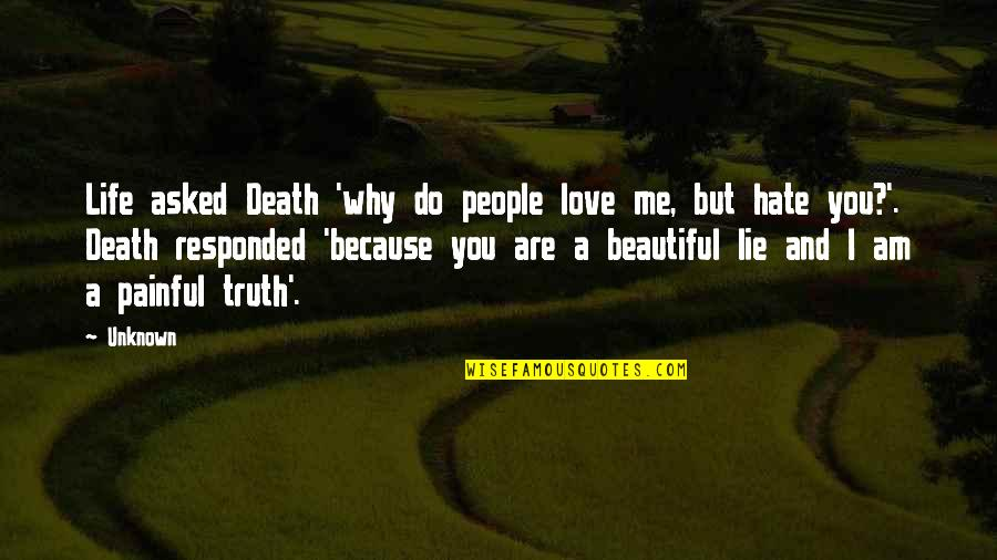 Life And Love And Death Quotes By Unknown: Life asked Death 'why do people love me,