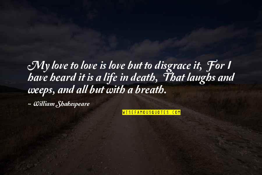 Life And Love And Death Quotes By William Shakespeare: My love to love is love but to