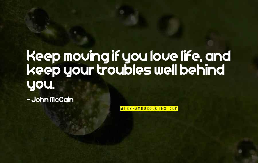 Life And Love And Moving Quotes By John McCain: Keep moving if you love life, and keep