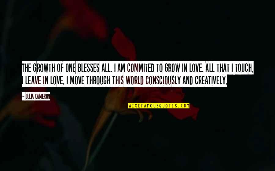 Life And Love And Moving Quotes By Julia Cameron: The growth of one blesses all. I am
