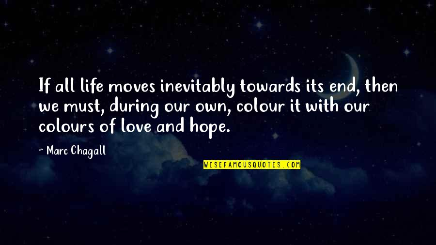 Life And Love And Moving Quotes By Marc Chagall: If all life moves inevitably towards its end,