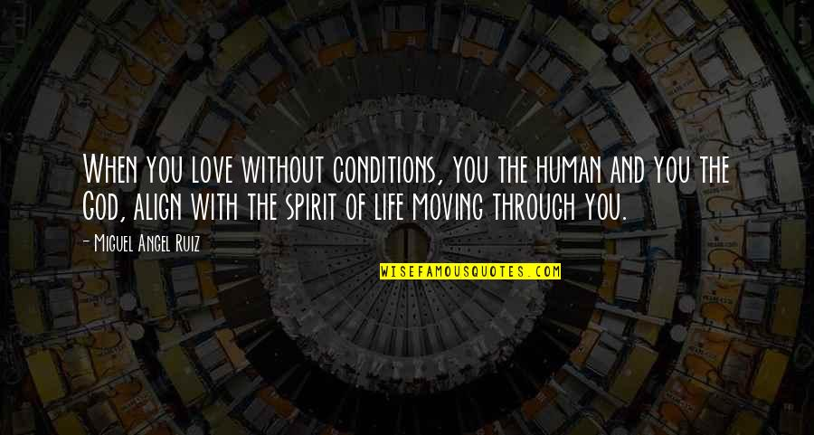 Life And Love And Moving Quotes By Miguel Angel Ruiz: When you love without conditions, you the human