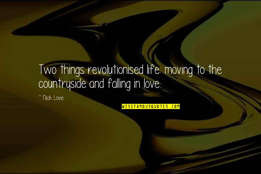 Life And Love And Moving Quotes By Nick Love: Two things revolutionised life: moving to the countryside