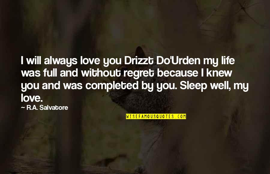 Life And Love And Moving Quotes By R.A. Salvatore: I will always love you Drizzt Do'Urden my