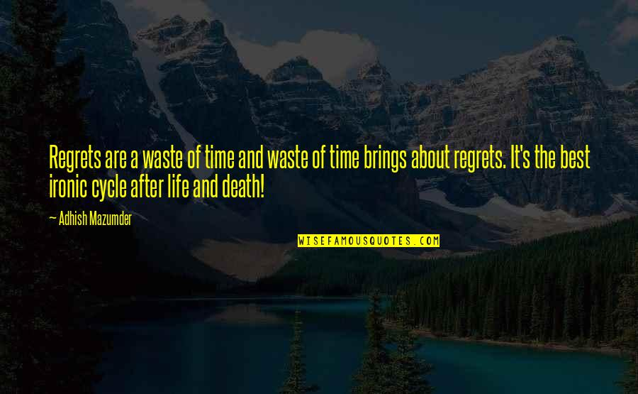 Life And Wasting Time Quotes By Adhish Mazumder: Regrets are a waste of time and waste