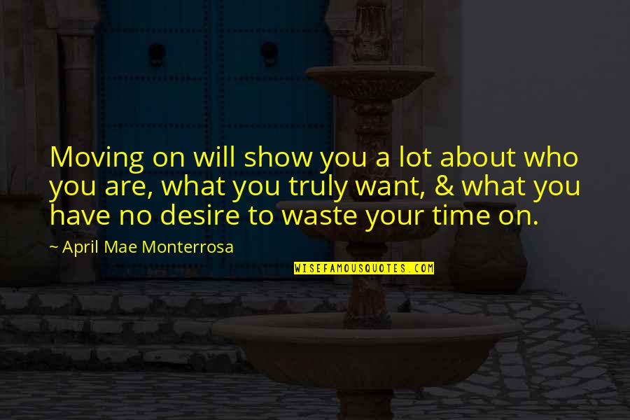 Life And Wasting Time Quotes By April Mae Monterrosa: Moving on will show you a lot about