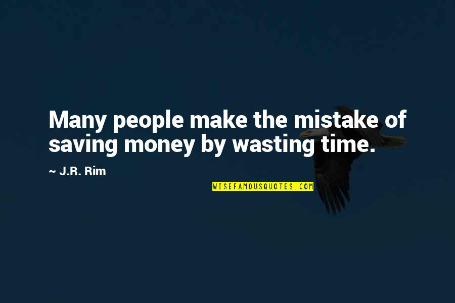 Life And Wasting Time Quotes By J.R. Rim: Many people make the mistake of saving money