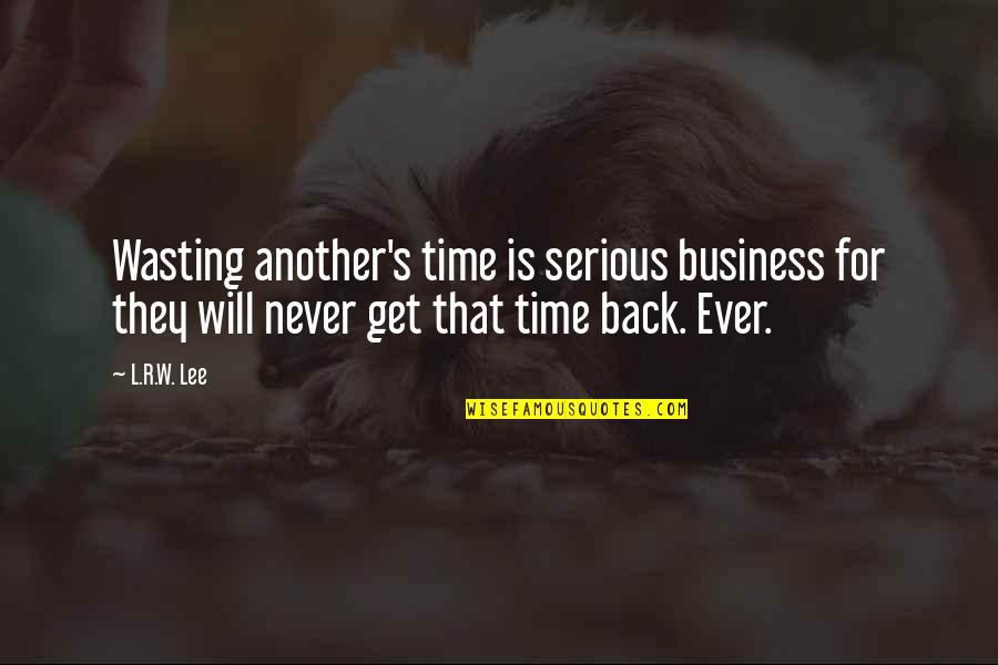 Life And Wasting Time Quotes By L.R.W. Lee: Wasting another's time is serious business for they