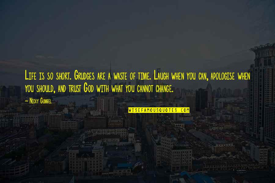 Life And Wasting Time Quotes By Nicky Gumbel: Life is so short. Grudges are a waste