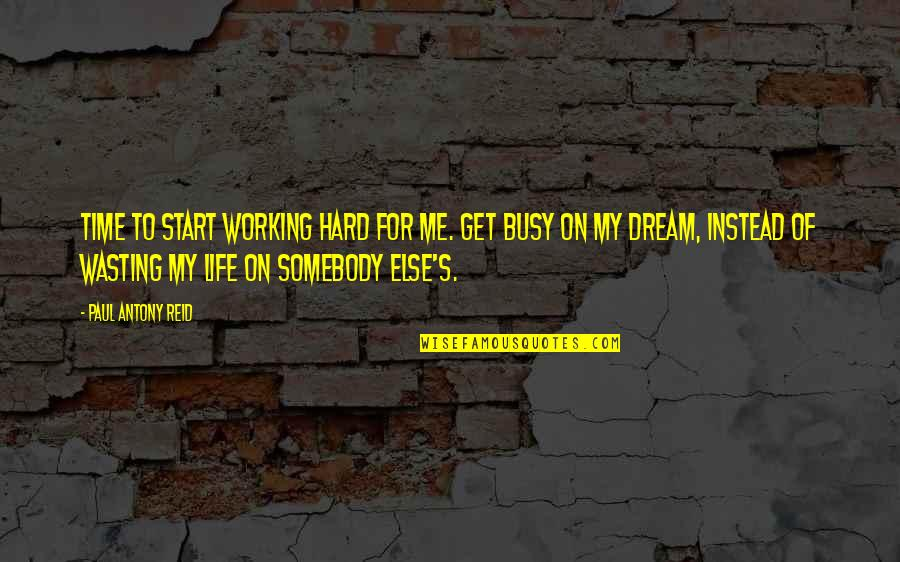 Life And Wasting Time Quotes By Paul Antony Reid: Time to start working hard for me. Get