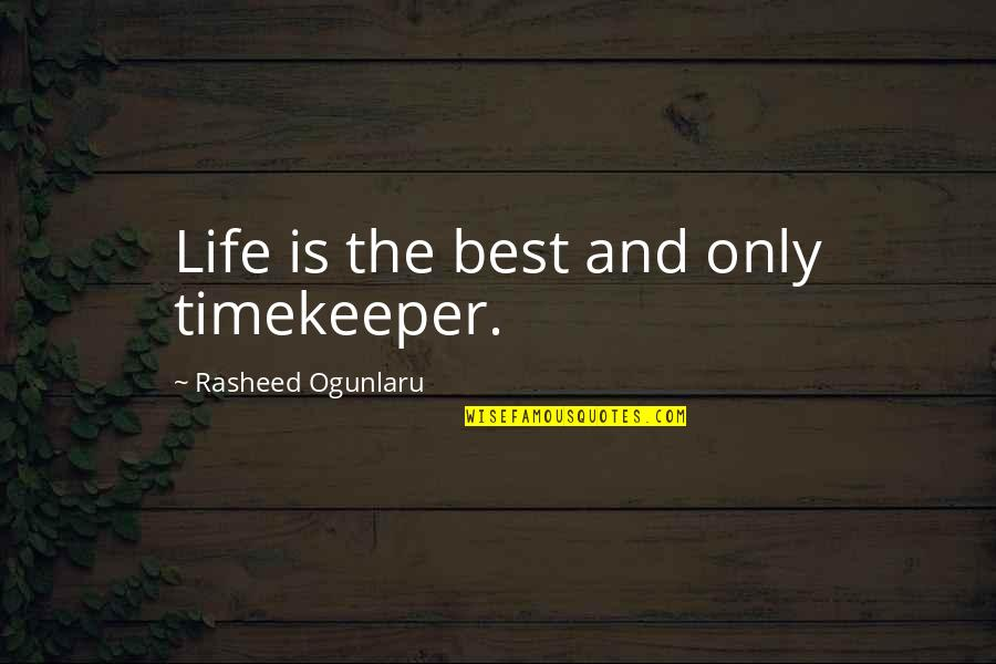 Life And Wasting Time Quotes By Rasheed Ogunlaru: Life is the best and only timekeeper.