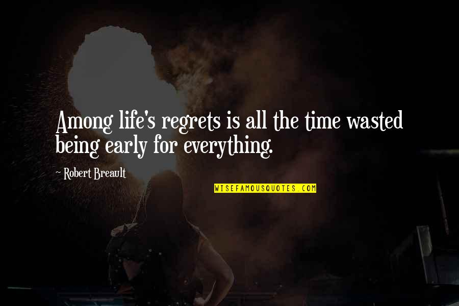 Life And Wasting Time Quotes By Robert Breault: Among life's regrets is all the time wasted