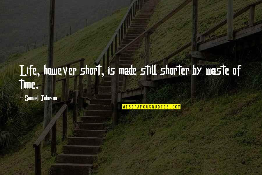 Life And Wasting Time Quotes By Samuel Johnson: Life, however short, is made still shorter by