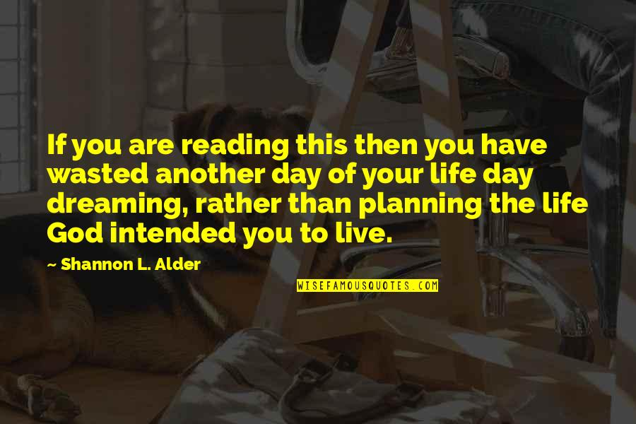 Life And Wasting Time Quotes By Shannon L. Alder: If you are reading this then you have