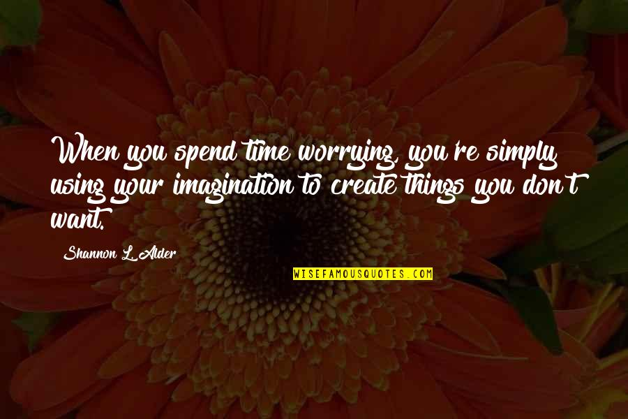 Life And Wasting Time Quotes By Shannon L. Alder: When you spend time worrying, you're simply using