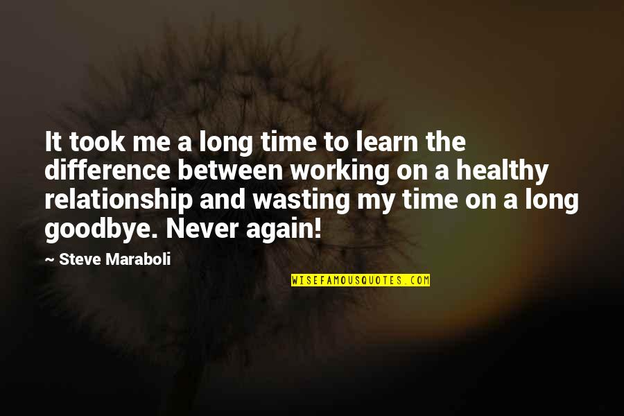 Life And Wasting Time Quotes By Steve Maraboli: It took me a long time to learn