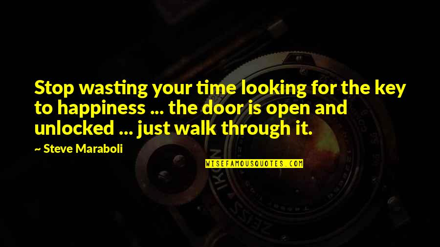 Life And Wasting Time Quotes By Steve Maraboli: Stop wasting your time looking for the key