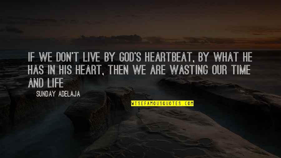 Life And Wasting Time Quotes By Sunday Adelaja: If we don't live by God's heartbeat, by