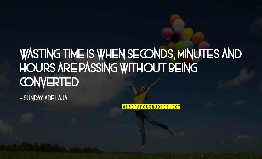 Life And Wasting Time Quotes By Sunday Adelaja: Wasting time is when seconds, minutes and hours