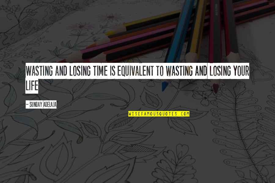 Life And Wasting Time Quotes By Sunday Adelaja: Wasting and losing time is equivalent to wasting