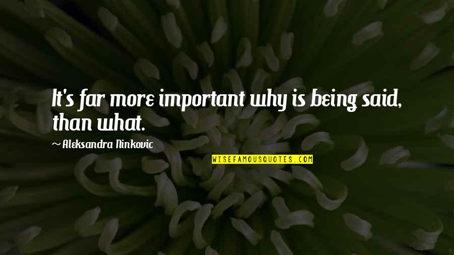 Life And What's Important Quotes By Aleksandra Ninkovic: It's far more important why is being said,