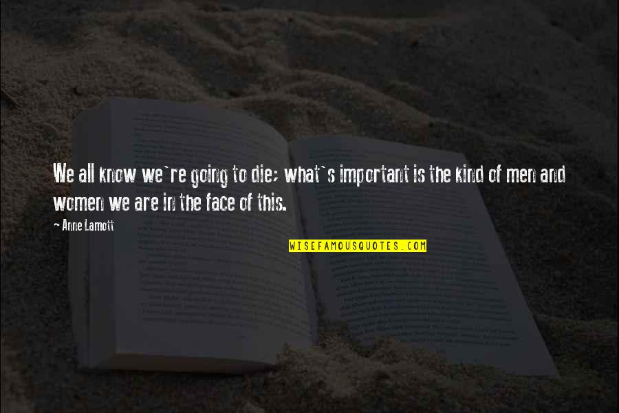 Life And What's Important Quotes By Anne Lamott: We all know we're going to die; what's