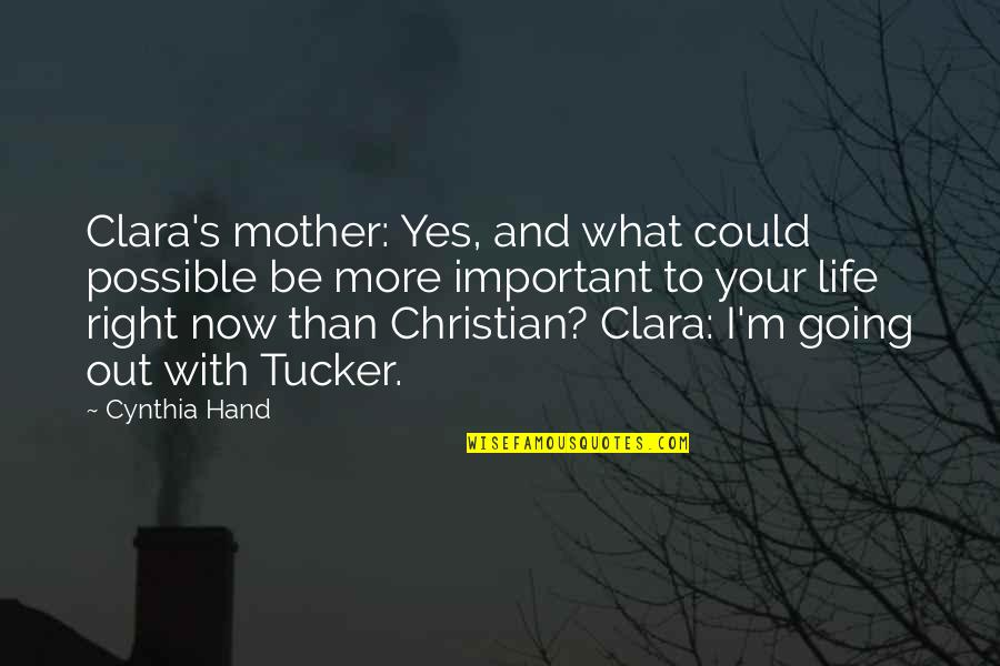 Life And What's Important Quotes By Cynthia Hand: Clara's mother: Yes, and what could possible be