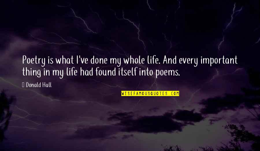 Life And What's Important Quotes By Donald Hall: Poetry is what I've done my whole life.