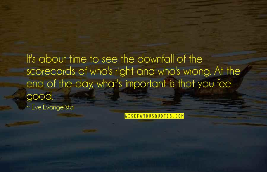 Life And What's Important Quotes By Eve Evangelista: It's about time to see the downfall of