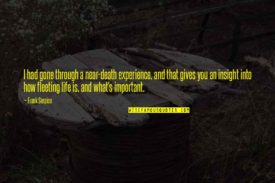 Life And What's Important Quotes By Frank Serpico: I had gone through a near-death experience, and