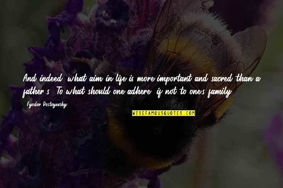 Life And What's Important Quotes By Fyodor Dostoyevsky: And indeed, what aim in life is more