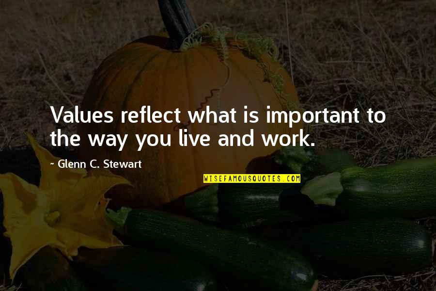 Life And What's Important Quotes By Glenn C. Stewart: Values reflect what is important to the way
