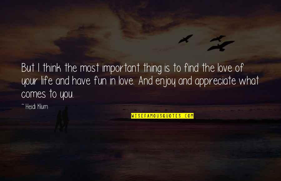 Life And What's Important Quotes By Heidi Klum: But I think the most important thing is