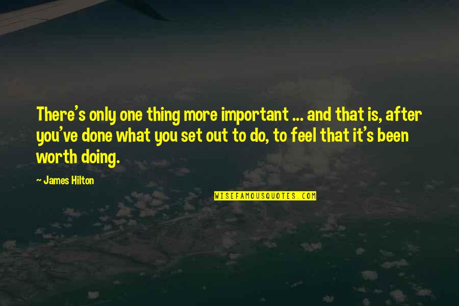Life And What's Important Quotes By James Hilton: There's only one thing more important ... and